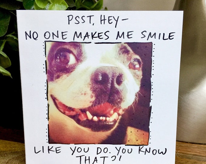 You make me smile card, smile, Boston Terrier Card, Happy Dog Card, Happiness is Card, hello card with dog