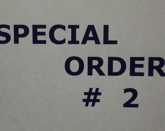 SPECIAL ORDER # 2 (See description for your info)