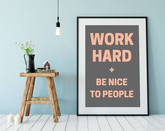 Work Hard and Be Nice to People Poster - DIGITAL DOWNLOAD - Work Hard Grey Poster - Work Hard Be Nice - Motivational Poster - Grey and Rose