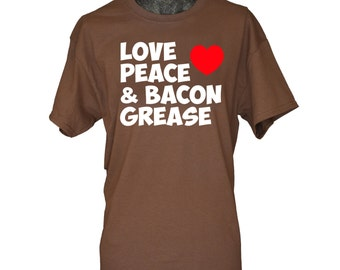 Bacon Shirt - Funny Tshirts for Men and Women - Love Peace and Bacon Grease Shirt