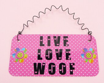 Sign LIVE LOVE WOOF Pets Dogs Puppy Puppies Fur Baby I Love My Dog Hearts Pink Small Birthday Christmas Valentines Day
