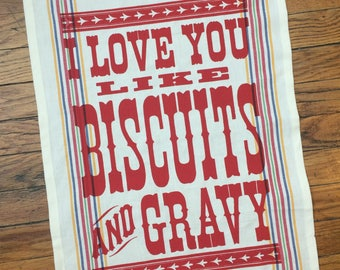 COTTON TEA TOWEL/I Love You Like Biscuits and Gravy/Southern valentine/letterpress typography/kitchen dishtowel/hostess gift/housewarming