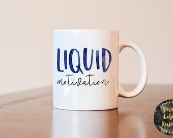 Liquid Motivational Mug, Motivational Mug, Inspirational Mug, Motivational gift, Inspirational Gift, Funny coffee mug
