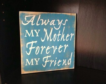Always my mother, forever my friend, wooden sign