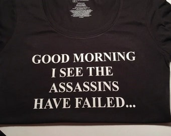 """Juniors Small Hilarious Funny T-shirt """"Good Morning    I See The Assassins Have Failed..."""""""