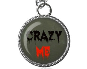 Crazy Me Necklace, Funny Quote Necklace, Crazy Image Pendant Key Chain Handmade