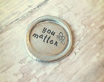 You Matter Pocket Coin-Suicide Awareness-Pewter Wax Seal Keepsake-Love Reminder-You're Important-Butterfly Symbol-Inspired Designs -Charm