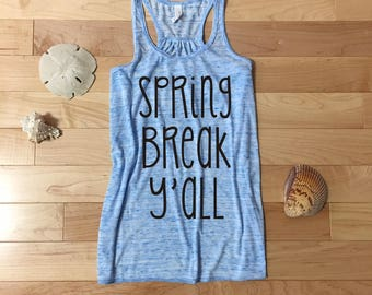 Spring Break Shirt, Spring Break Y'all, Spring Break Tank Top, Beach Squad, Spring Fashion, PC, Cancun, Cabo, Beach Shirt, Beach Tank