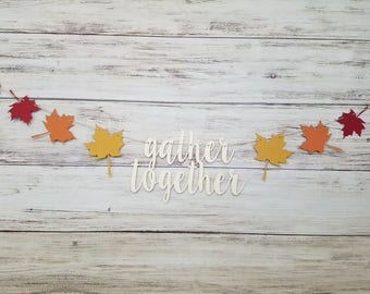 Gather Together Thanksgiving Banner, Gather Together Sign, Fall Decoration, Thanksgiving Decoration, Fall Banner, Fall Decoration