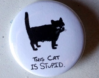 This Cat is Stupid   Pinback Button Badges   1.5 Inch   Stupid Cat Button   Black Cat