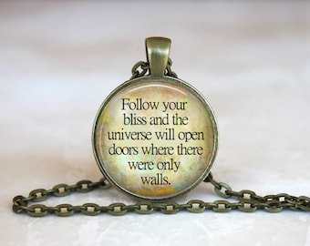 Follow your bliss and the universe will open doors where there were only walls Glass Pendant Handmade Necklace Gift Present or Keychain
