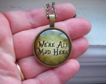Were All Mad Here ! - Mad Hatter Necklace - Free Gift With Purchase  - Last One
