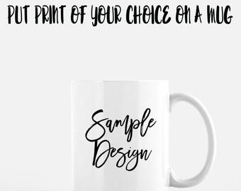 Mug 11oz.  chose the design from my prints collection or have me make one for you, customize your own unique gift