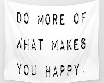 Do More of What Makes You Happy, Inspirational Wall Tapestry, Dorm Decor, Inspirational Wall Art, Black and White Wall Decor, Wall Hanging