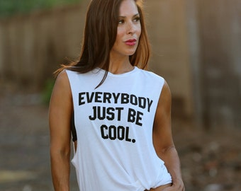 Everybody Just Be Cool. Crew Neck Boyfriend Muscle Tee. Quote Tank Top. Made in the USA. Women's Tank Top. Customizable Tank Top. Be Cool.