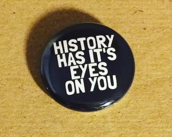 History Has It's Eyes on You Hamilton 1 inch handmade pinback button