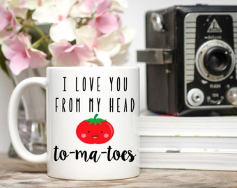 I Love You From My Head Tomatoes, I Love You Mug, Love Pun Mug, Valentine's Day Mug, Punny Anniversary Gift, Tomato Gift, Gift for Her