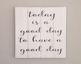 Today is a good day to have a good day sign black and white wall decor today is a good day for a good day sign fixer upper wall decor