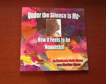 Under the Silence is Me--How it Feels To Be Nonverbal.  This is my first published book of my poetry and artwork.