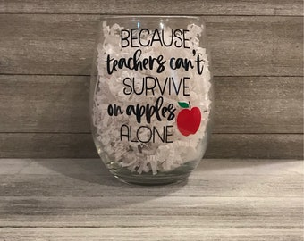 Because Teachers Can't Survive on Apples Alone Wine Glass