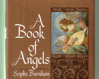 A Book Of Angels by Sophy Burnham. 1992 First Edition Hardback/DJ In Very Good Condition.  Nice Gift !