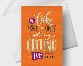 The Cake Isn't the Only Thing Getting Lit This Year - 5x7 Funny Birthday Greeting Card