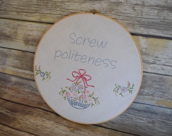 "Snarky Stitches Hand Embroidered Vintage Upcycled Decor, ""Screw Politeness"""