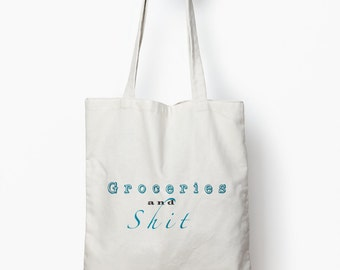 funny shopping bag, funny tote bag, canvas tote bag, groceries and shit tote