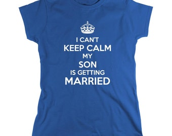 I Can't Keep Calm My Son Is Getting Married Shirt, mother's day gift idea, grandmother's day, Christmas - ID: 878