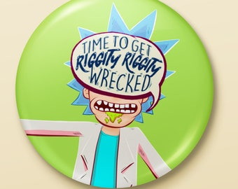 Rick and Morty Button | Get Riggity Riggity WRECKED
