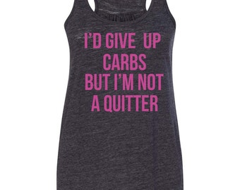 I'd Give Up Carbs But I'm Not A Quitter Flowy Tank Top Women's Flowy Tank Workout Tank Tank Top