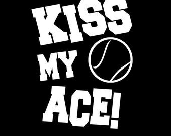 KISS MY ACE!  Tennis shirt