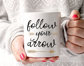 Follow Your Arrow Motivational Coffee Mug
