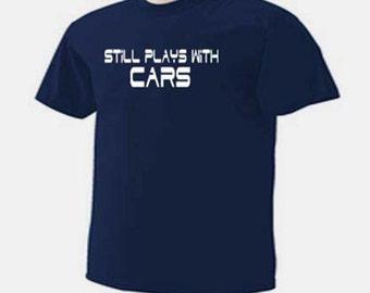 STILL PLAYS With CARS Autos Garage Automobiles T-Shirt