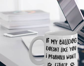Bulldog Mug - Bulldog Gifts - Bulldog Dog - If My Bulldog Doesn't Like You I Probably Wont Either