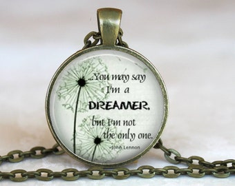 "You may say I'm a Dreamer..Lyrics to ""Imagine.John Lennon..Inspirational..Pendant, Necklace or Key Ring"