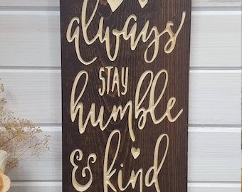 Always Stay Humble and Kind Wood Sign, Inspirational Sign, Best Friend Gift, Housewarming Gift, Wedding Gift, Birthday Gift