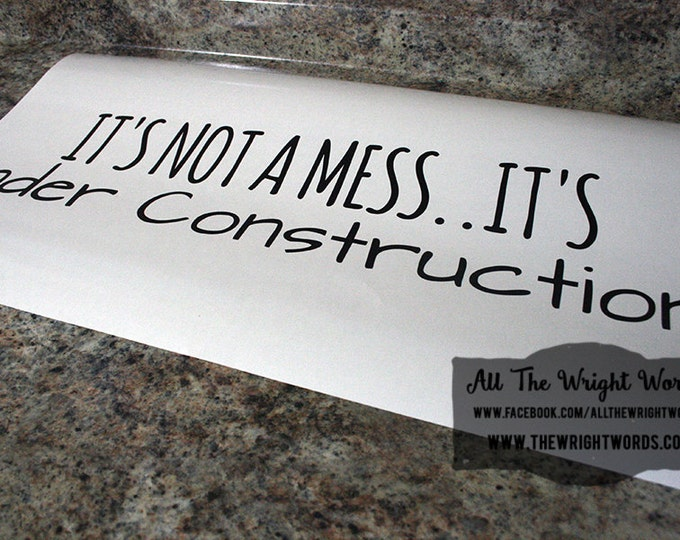 "22.5x5"" It's Not A Mess...It's Under Construction Vinyl Decal - Safe For Walls - Removable - Room Decor - Nursery Decor"