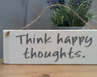 Think Happy Thoughts. Hanging Plaque Sign
