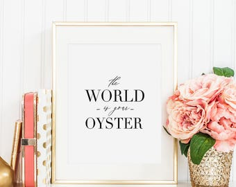 The World Is Your Oyster Print,Quote Posters,Graduation Gift,Printable Wall Art,Quote Posters,Nursery Wall Art,Children,Scandinavian Decor