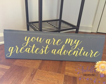 You are my greatest adventure hand painted sign.