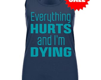 SALE - workout tank for women - Everything Hurts and I'm Dying - gym racerback tank - workout shirt - running tank - crossfit tank shirt