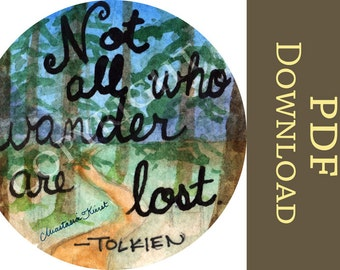 Not all who wander are lost! -Tolkien INSTANT DOWNLOAD Digital Lord of the Rings, hiking, quote, exploring PDF art print