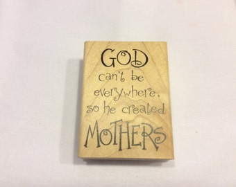 God Can't Be Everywhere So He Created Mothers Rubber Stamp