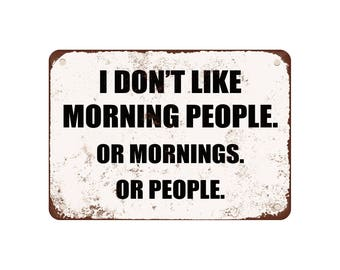 """I Don'T Like Morning People. Or Mornings. Or People. - Vintage Look 9"""" X 12"""" Metal Sign"""