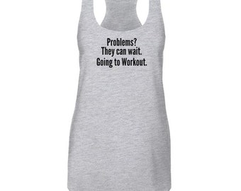 Problems? They can wait. Going to workout. - Celebrating Workout Exercise Next Level Brand Tank Top