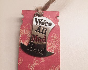 We're All Mad Here Bookmark