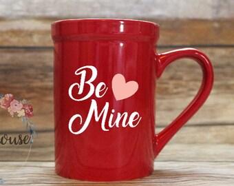 Valentine's Day Mug - Valentine's Day - Girlfriend Gift - Wife Gift - Coffee Cup - Valentine's Day Gift - Be Mine -