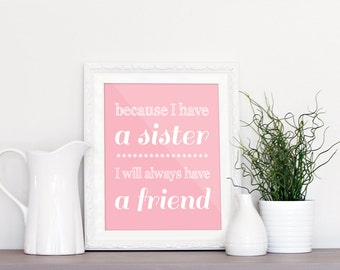 Because I have a sister, nursery printable, printable, digital file, nursery printable art, pink, nursery, will always have a friend