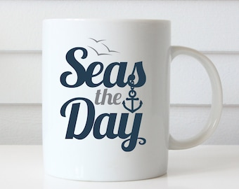 Seas the Day Coffee Mug, Seize the Day, Funny Coffee Mug, Nautical Sea Ocean Anchor, Typography, Quote Mug, Gift for Her, Coffee Lover Gift